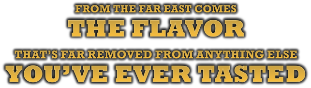 From the far east comes the flavor that's far removed from anything else you've ever tasted